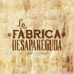 LA FÀBRICA DESAPAREGUDA