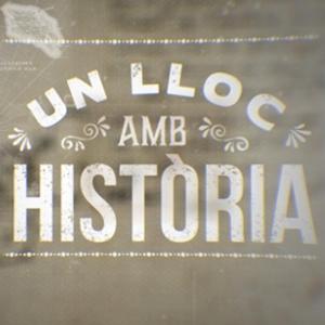 UN LLOC AMB HISTÒRIA