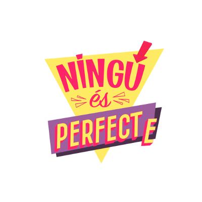 NINGÚ ÉS PERFECTE