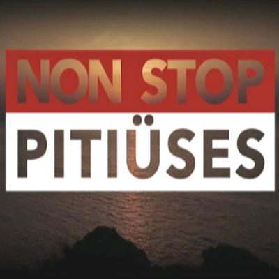 NON STOP PITIÜSES